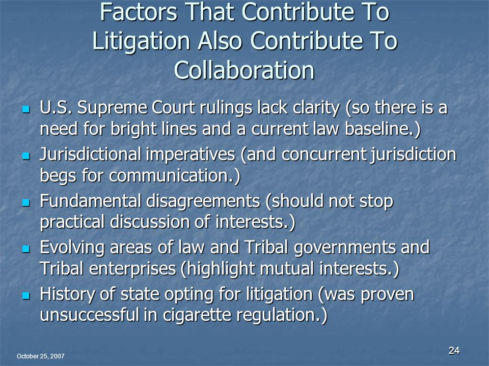 October 25, 2007 24 Factors That Contribute To Litigation Also Contribute To Collaboration U.S.