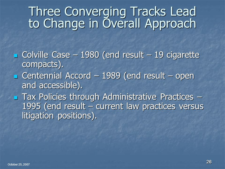 October 25, 2007 26 Three Converging Tracks Lead to Change in Overall Approach Colville Case – 1980 (end result – 19 cigarette compacts).