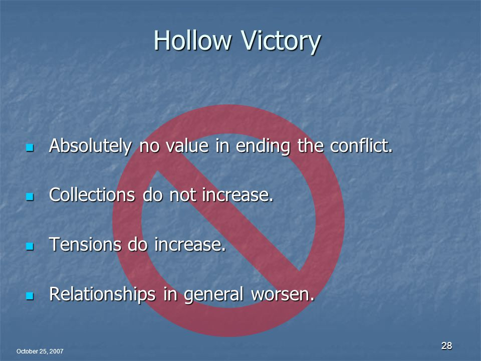 October 25, 2007 28 Hollow Victory Absolutely no value in ending the conflict.