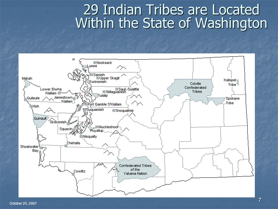October 25, 2007 7 29 Indian Tribes are Located Within the State of Washington