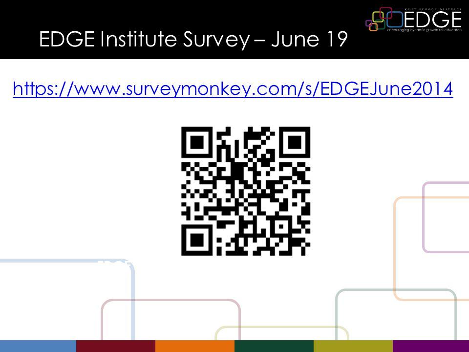 EDGE Institute Survey – June 19 https://www.surveymonkey.com/s/EDGEJune2014 EDGE Institute Survey – June 19