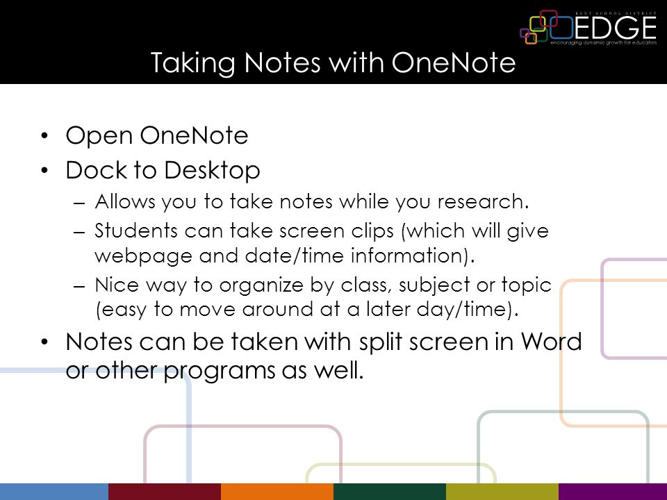 Taking Notes with OneNote Open OneNote Dock to Desktop – Allows you to take notes while you research.