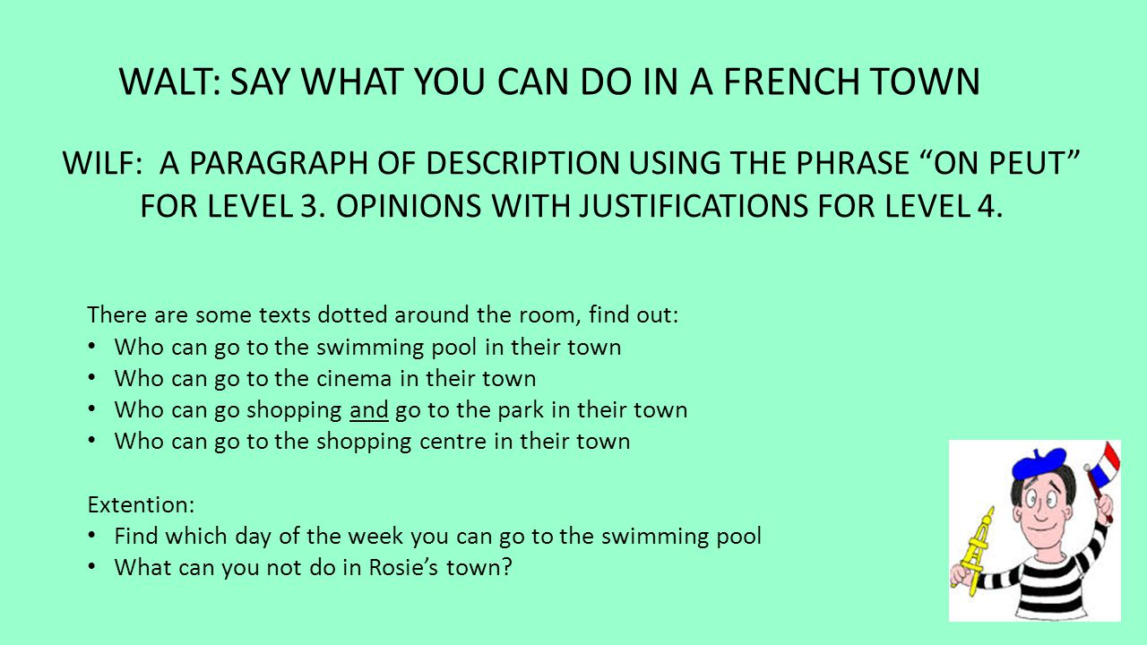 """WALT: SAY WHAT YOU CAN DO IN A FRENCH TOWN WILF: A PARAGRAPH OF DESCRIPTION USING THE PHRASE """"ON PEUT"""" FOR LEVEL 3. OPINIONS WITH JUSTIFICATIONS FOR L"""