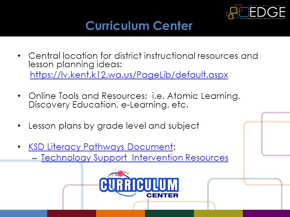 Curriculum Center Central location for district instructional resources and lesson planning ideas:   Online Tools and Resources: i.e.
