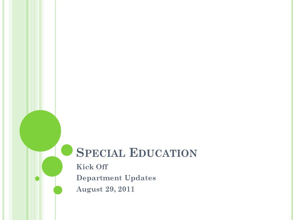 S PECIAL E DUCATION Kick Off Department Updates August 29, 2011
