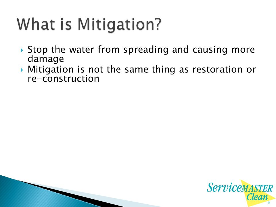  Stop the water from spreading and causing more damage  Mitigation is not the same thing as restoration or re-construction