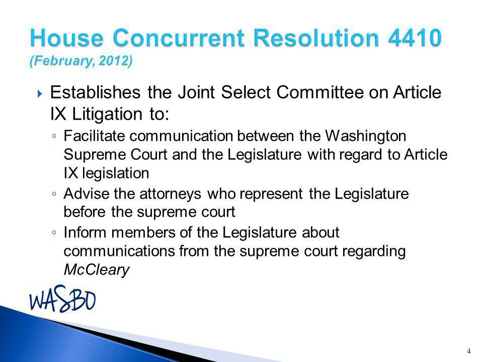  Establishes the Joint Select Committee on Article IX Litigation to: ◦ Facilitate communication between the Washington Supreme Court and the Legislature with regard to Article IX legislation ◦ Advise the attorneys who represent the Legislature before the supreme court ◦ Inform members of the Legislature about communications from the supreme court regarding McCleary 4