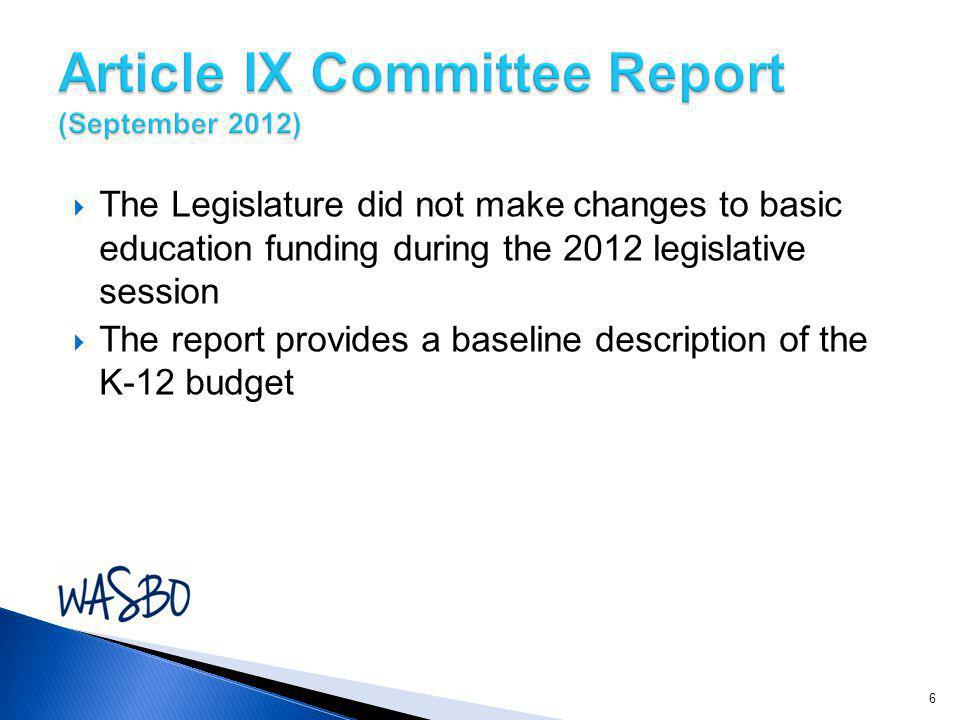  The Legislature did not make changes to basic education funding during the 2012 legislative session  The report provides a baseline description of the K-12 budget 6