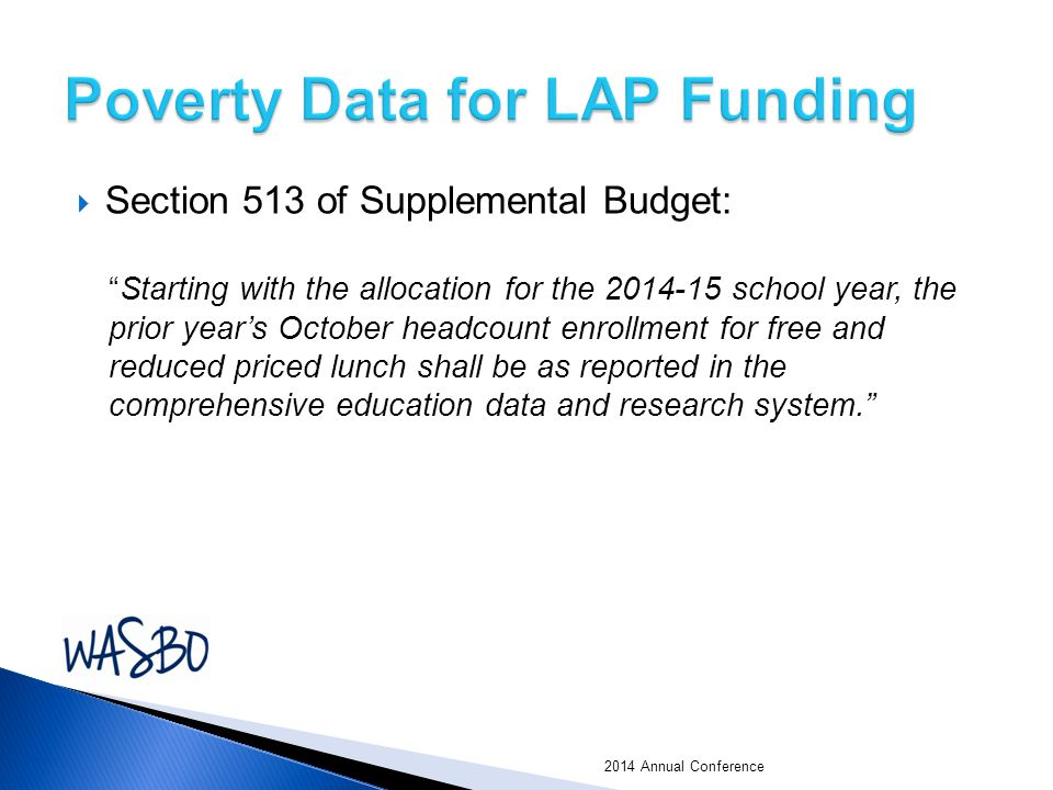  Section 513 of Supplemental Budget: Starting with the allocation for the 2014-15 school year, the prior year's October headcount enrollment for free and reduced priced lunch shall be as reported in the comprehensive education data and research system. 2014 Annual Conference