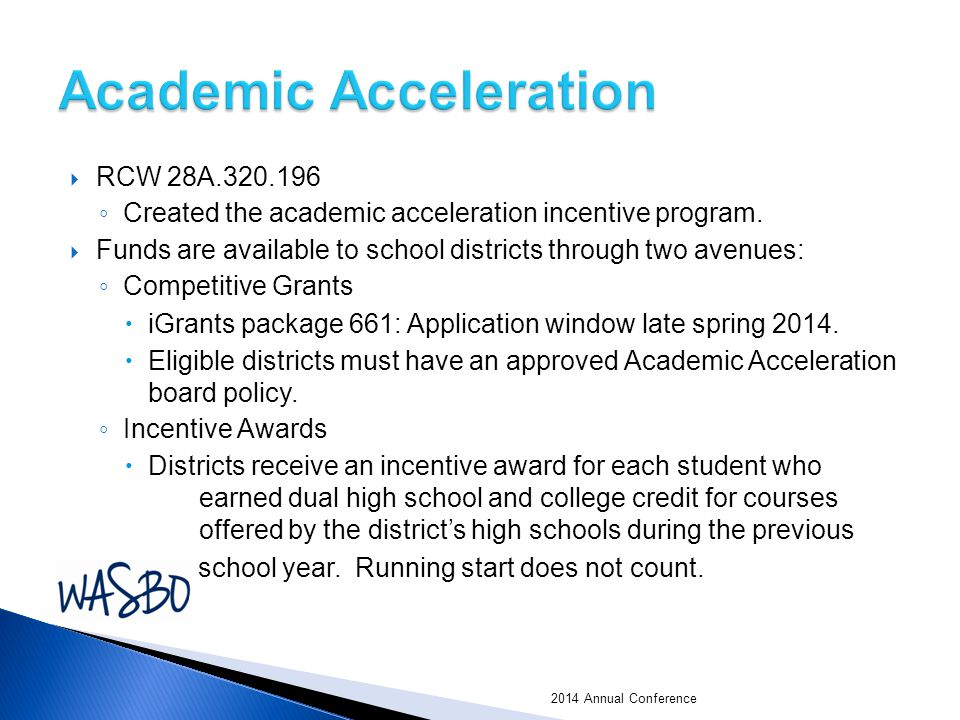  RCW 28A.320.196 ◦ Created the academic acceleration incentive program.