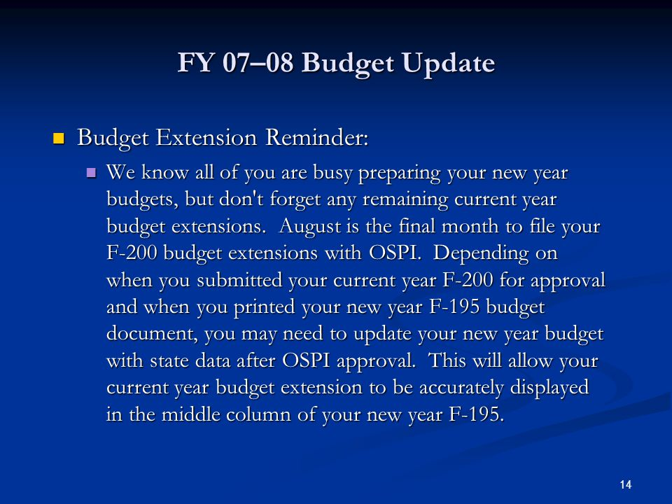 14 FY 07–08 Budget Update Budget Extension Reminder: Budget Extension Reminder: We know all of you are busy preparing your new year budgets, but don t forget any remaining current year budget extensions.