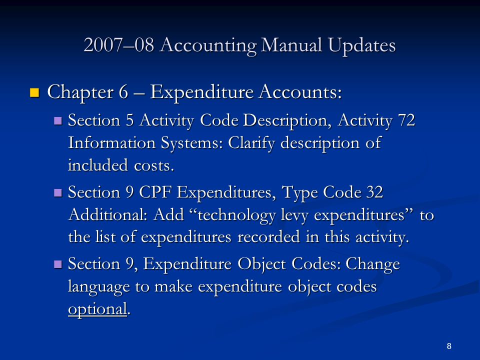 8 2007–08 Accounting Manual Updates Chapter 6 – Expenditure Accounts: Chapter 6 – Expenditure Accounts: Section 5 Activity Code Description, Activity 72 Information Systems: Clarify description of included costs.