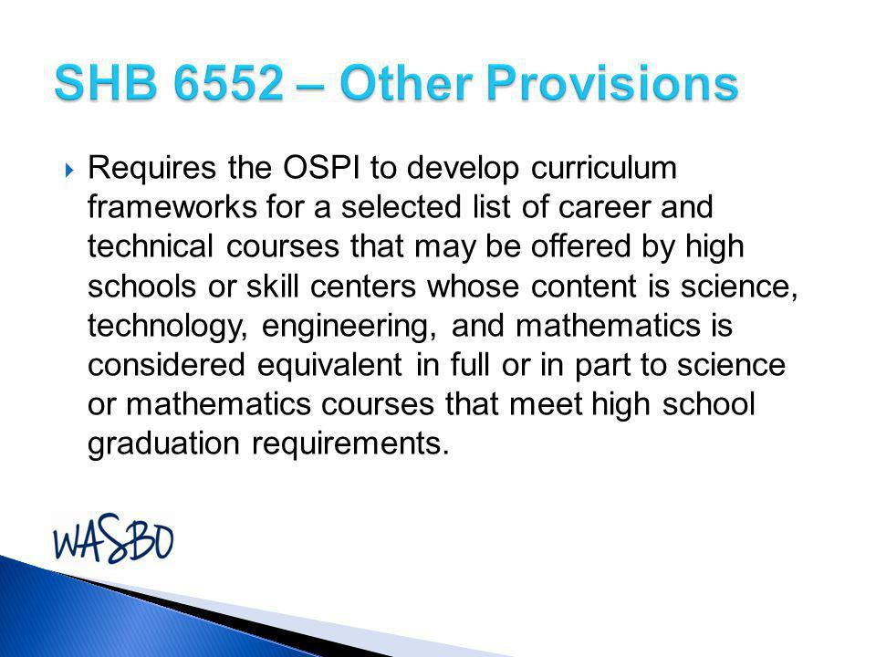  Requires the OSPI to develop curriculum frameworks for a selected list of career and technical courses that may be offered by high schools or skill