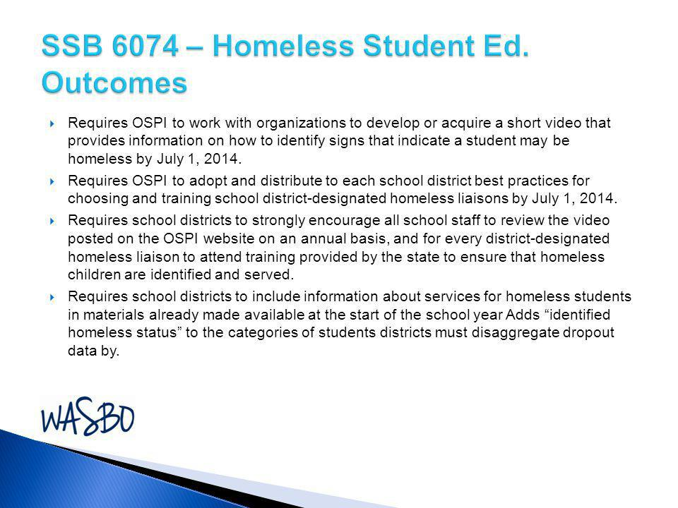  Requires OSPI to work with organizations to develop or acquire a short video that provides information on how to identify signs that indicate a student may be homeless by July 1, 2014.