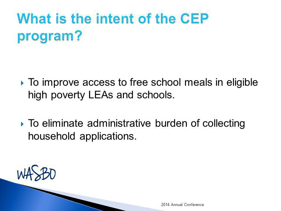  To improve access to free school meals in eligible high poverty LEAs and schools.  To eliminate administrative burden of collecting household appli