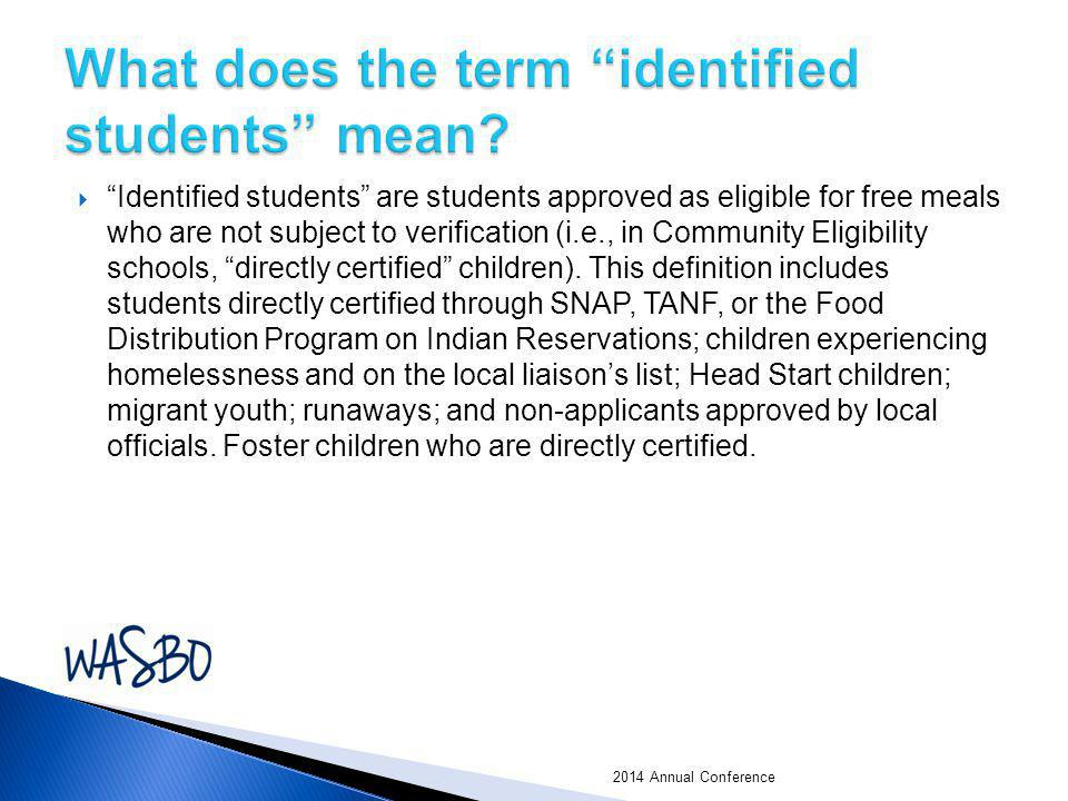  Identified students are students approved as eligible for free meals who are not subject to verification (i.e., in Community Eligibility schools, directly certified children).