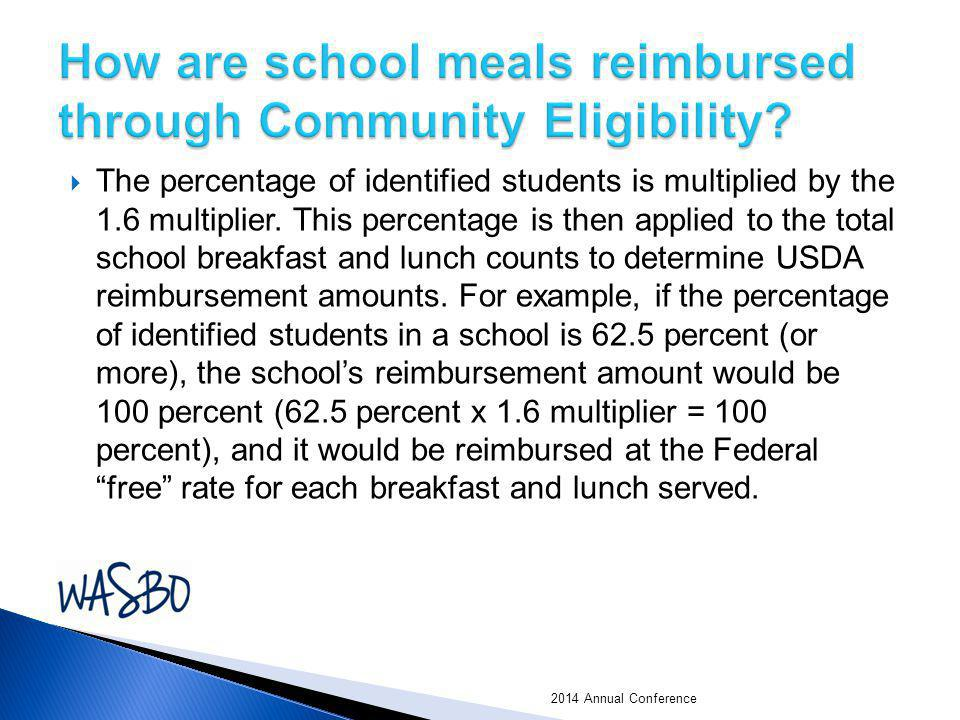  The percentage of identified students is multiplied by the 1.6 multiplier. This percentage is then applied to the total school breakfast and lunch c