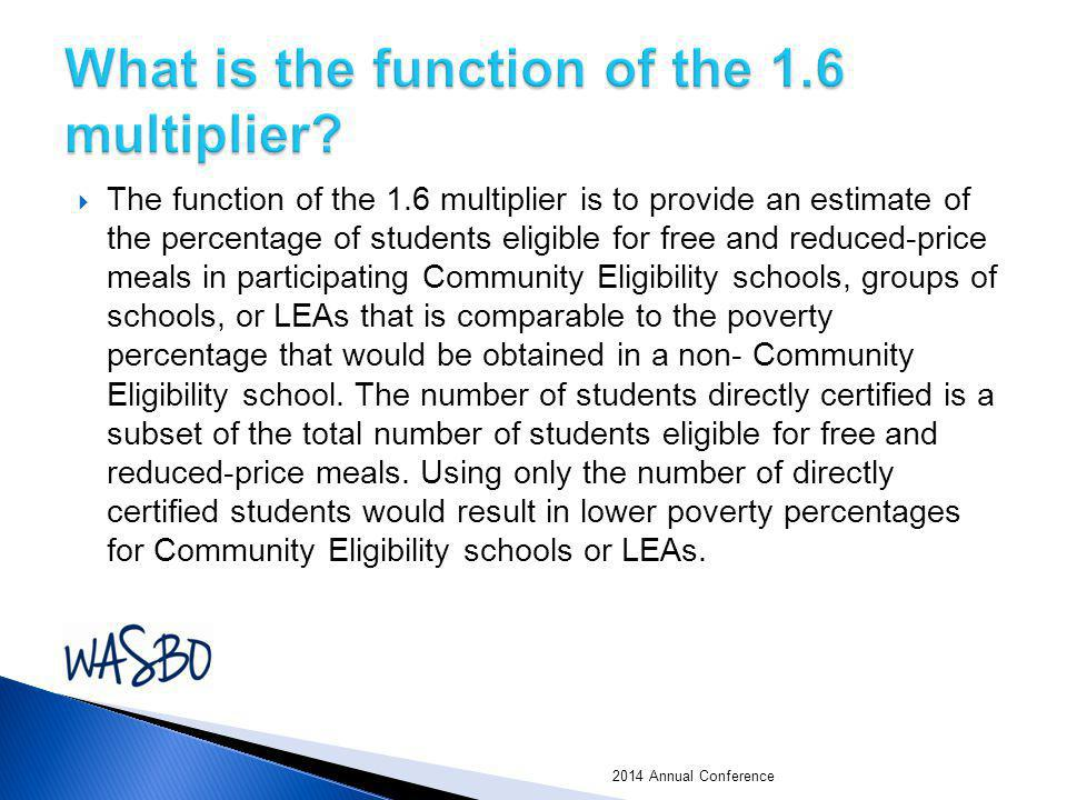  The function of the 1.6 multiplier is to provide an estimate of the percentage of students eligible for free and reduced-price meals in participatin