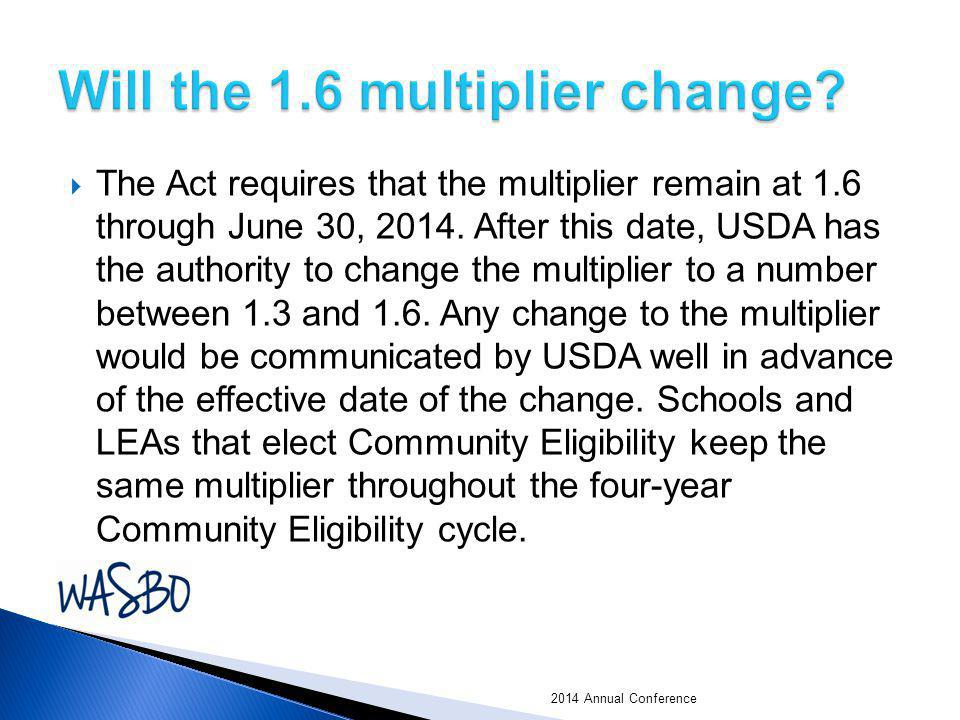  The Act requires that the multiplier remain at 1.6 through June 30, 2014. After this date, USDA has the authority to change the multiplier to a numb