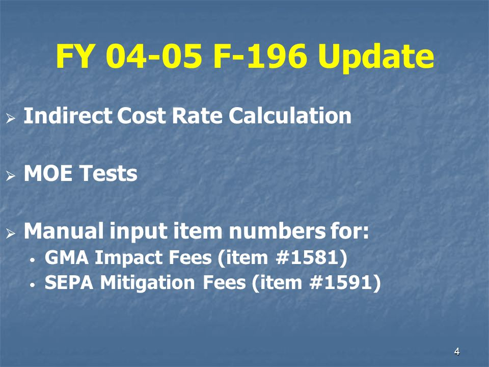 4 FY 04-05 F-196 Update   Indirect Cost Rate Calculation   MOE Tests   Manual input item numbers for: GMA Impact Fees (item #1581) SEPA Mitigati