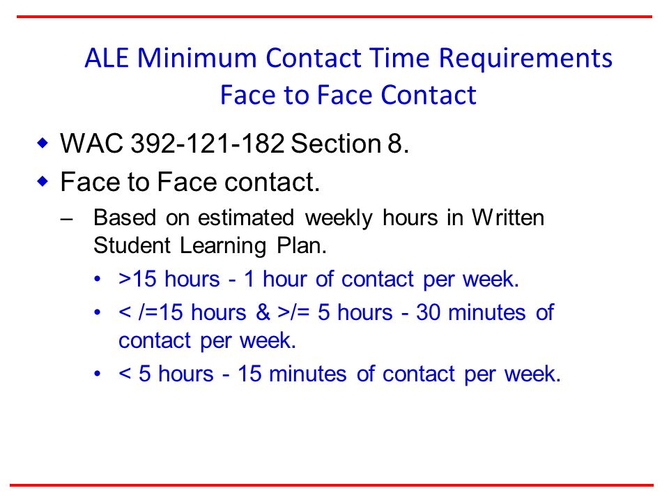 ALE Minimum Contact Time Requirements Face to Face Contact  WAC Section 8.