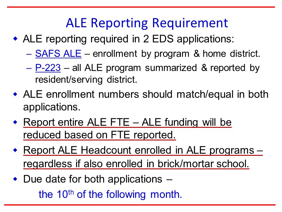 ALE Reporting Requirement  ALE reporting required in 2 EDS applications: – SAFS ALE – enrollment by program & home district.