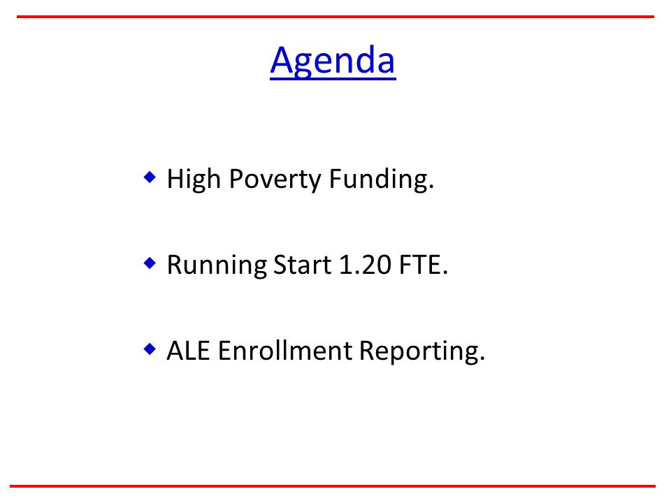 Agenda  High Poverty Funding.  Running Start 1.20 FTE.  ALE Enrollment Reporting.