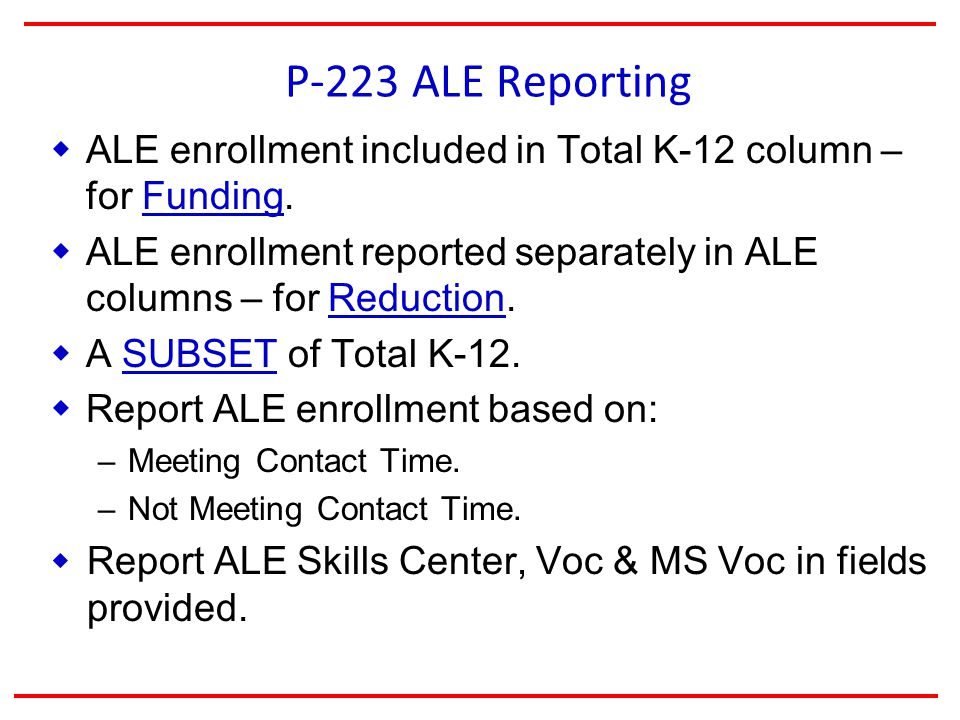 P-223 ALE Reporting  ALE enrollment included in Total K-12 column – for Funding.