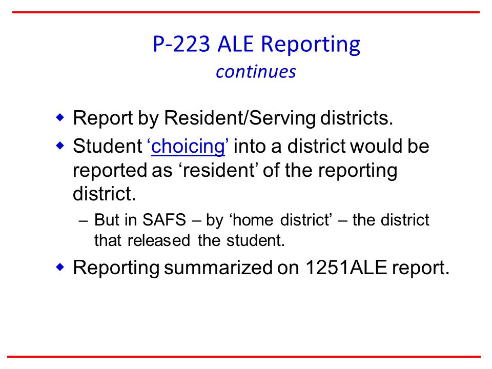 P-223 ALE Reporting continues  Report by Resident/Serving districts.