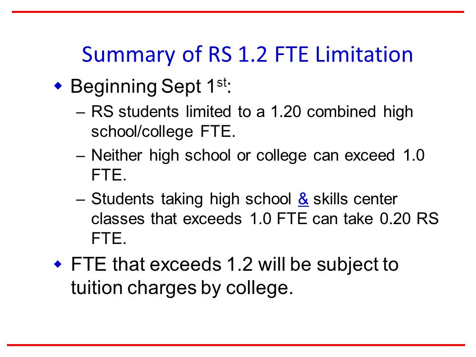 Summary of RS 1.2 FTE Limitation  Beginning Sept 1 st : – RS students limited to a 1.20 combined high school/college FTE.