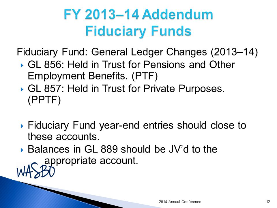 Fiduciary Fund: General Ledger Changes (2013–14)  GL 856: Held in Trust for Pensions and Other Employment Benefits.