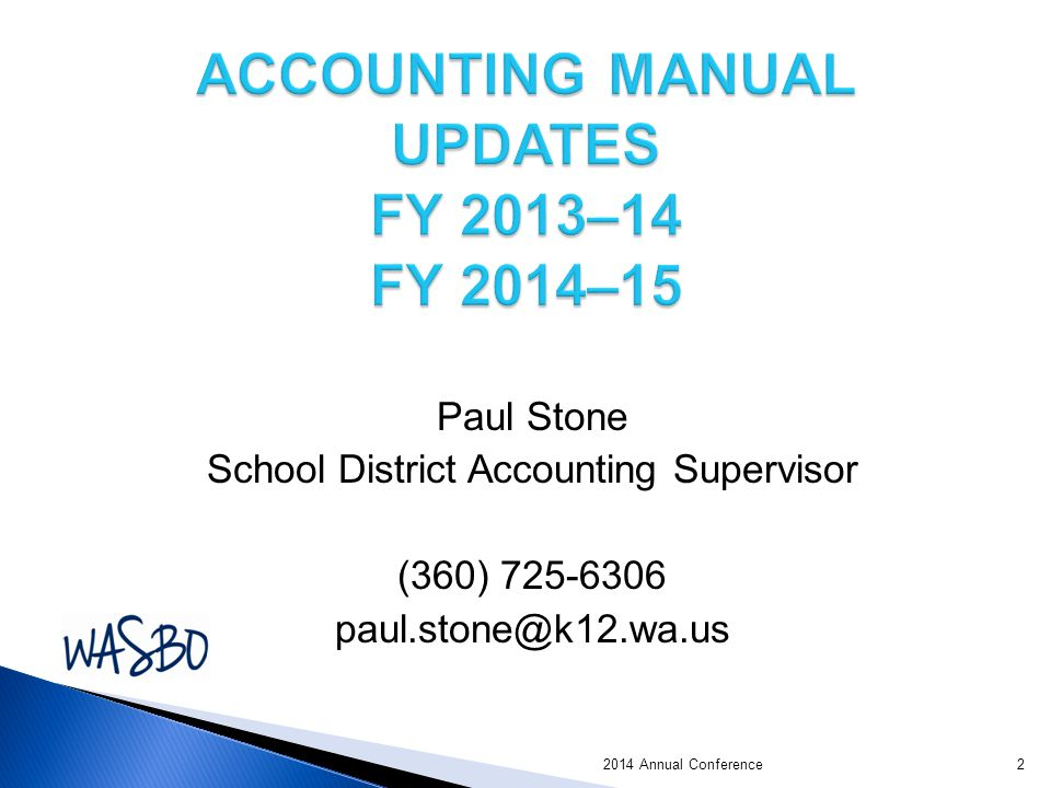 Paul Stone School District Accounting Supervisor (360) 725-6306 paul.stone@k12.wa.us 2014 Annual Conference2
