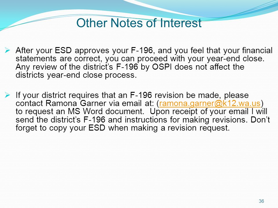 Other Notes of Interest  After your ESD approves your F-196, and you feel that your financial statements are correct, you can proceed with your year-end close.