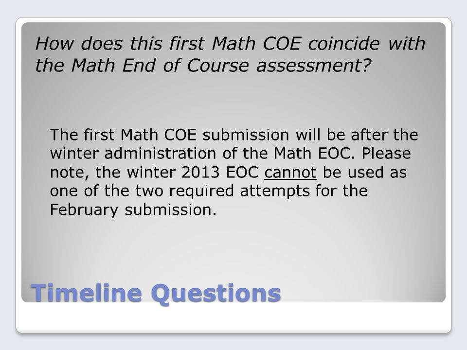 Timeline Questions How does this first Math COE coincide with the Math End of Course assessment.