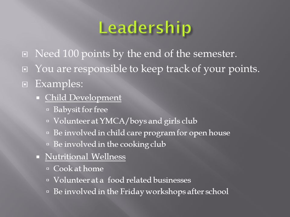  Need 100 points by the end of the semester.  You are responsible to keep track of your points.  Examples:  Child Development  Babysit for free 