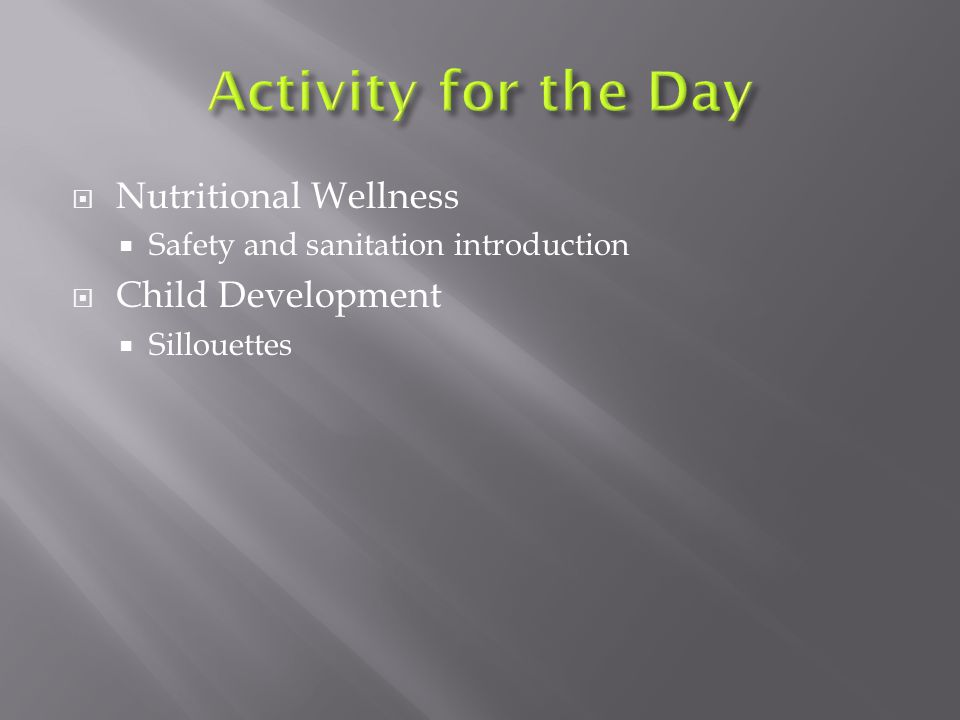  Nutritional Wellness  Safety and sanitation introduction  Child Development  Sillouettes