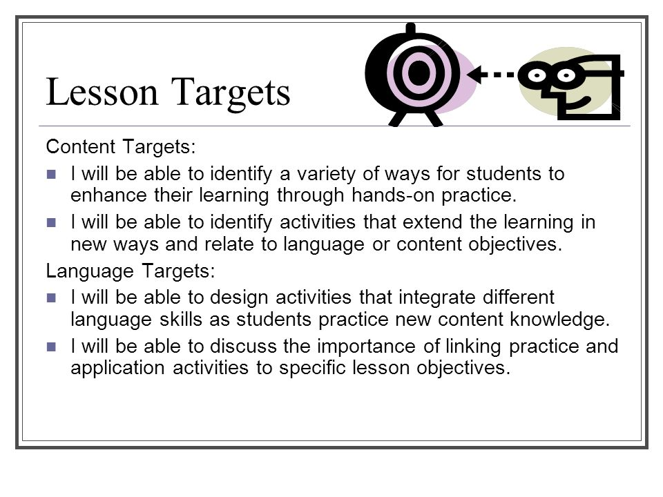 Lesson Targets Content Targets: I will be able to identify a variety of ways for students to enhance their learning through hands-on practice.