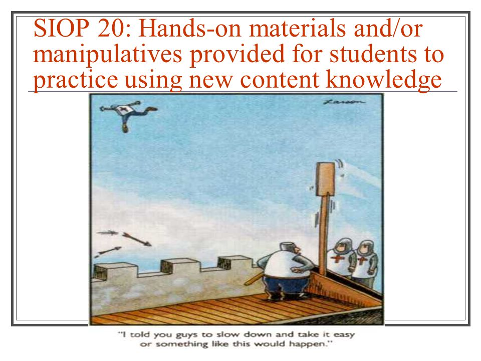 SIOP 20: Hands-on materials and/or manipulatives provided for students to practice using new content knowledge