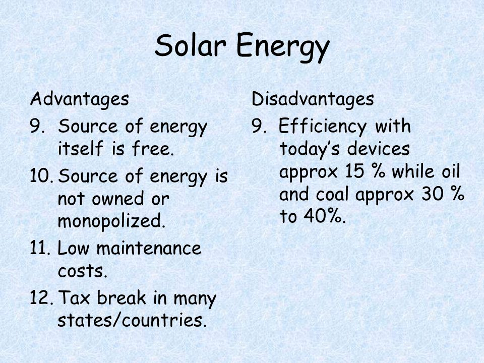 Solar Energy Advantages 9.Source of energy itself is free.