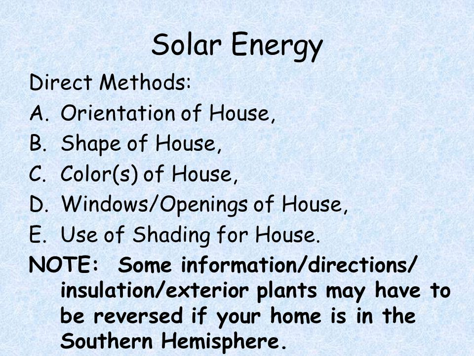 Solar Energy Direct Methods: A.Orientation of House, B.Shape of House, C.Color(s) of House, D.Windows/Openings of House, E.Use of Shading for House.