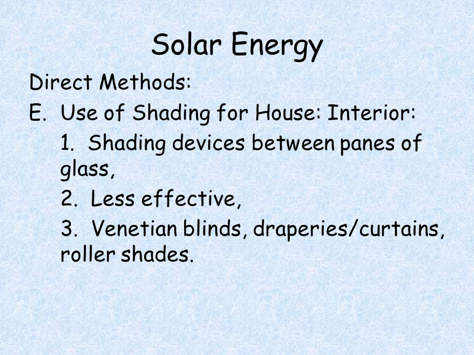 Solar Energy Direct Methods: E.Use of Shading for House: Interior: 1.