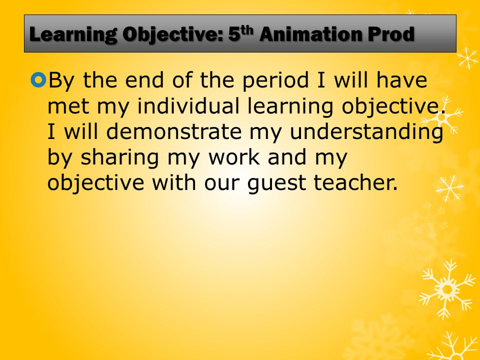 Learning Objective: 5 th Animation Prod  By the end of the period I will have met my individual learning objective.