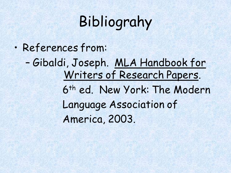 Bibliograhy References from: –Gibaldi, Joseph. MLA Handbook for Writers of Research Papers.