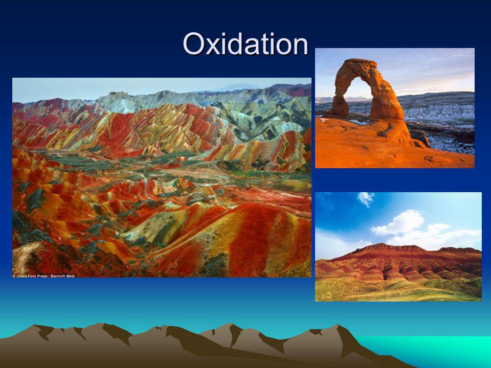 Oxidation Oxidation or rusting - some minerals contain metals, like Iron or sulphur, that can rust when exposed to oxygen. Just like an old car, nail,