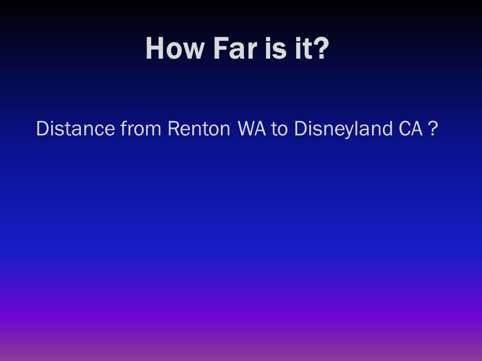How Far is it? Distance from Renton WA to Disneyland CA ? 980 miles