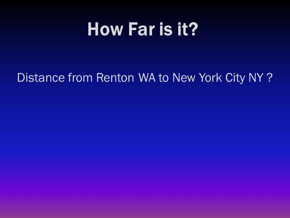 How Far is it? Distance from Renton WA to New York City NY ? 2700 miles