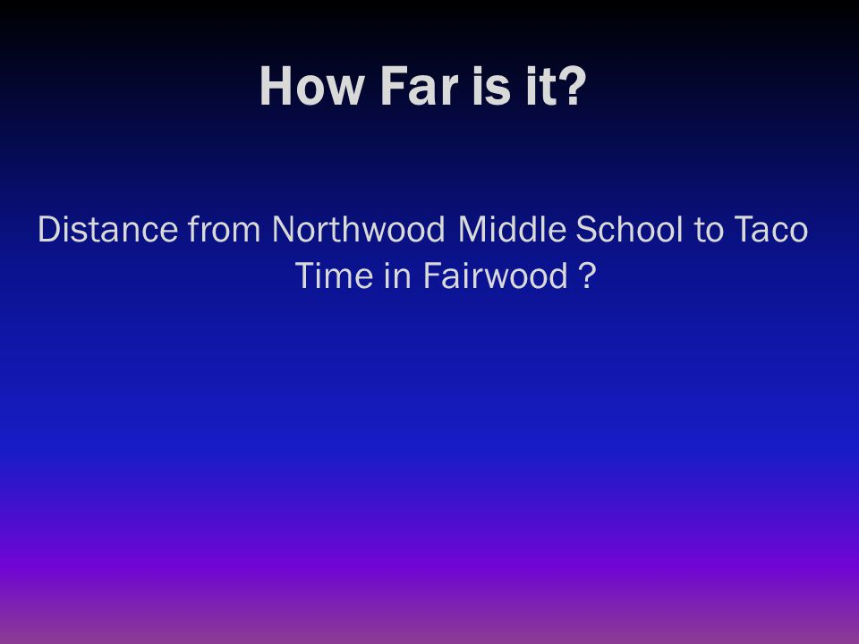 How Far is it? Distance from Northwood Middle School to Taco Time in Fairwood ? 1.9 miles