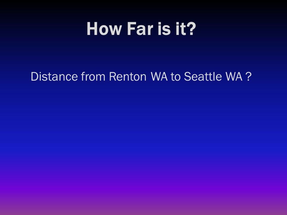 How Far is it? Distance from Renton WA to Seattle WA ? 12 miles