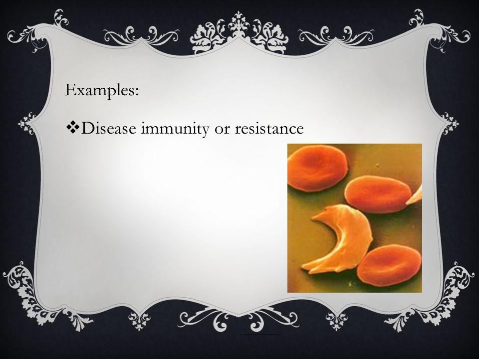 Examples:  Disease immunity or resistance http://evolution.berkeley.edu/evosite/evo101/images/sicklecell.jpg