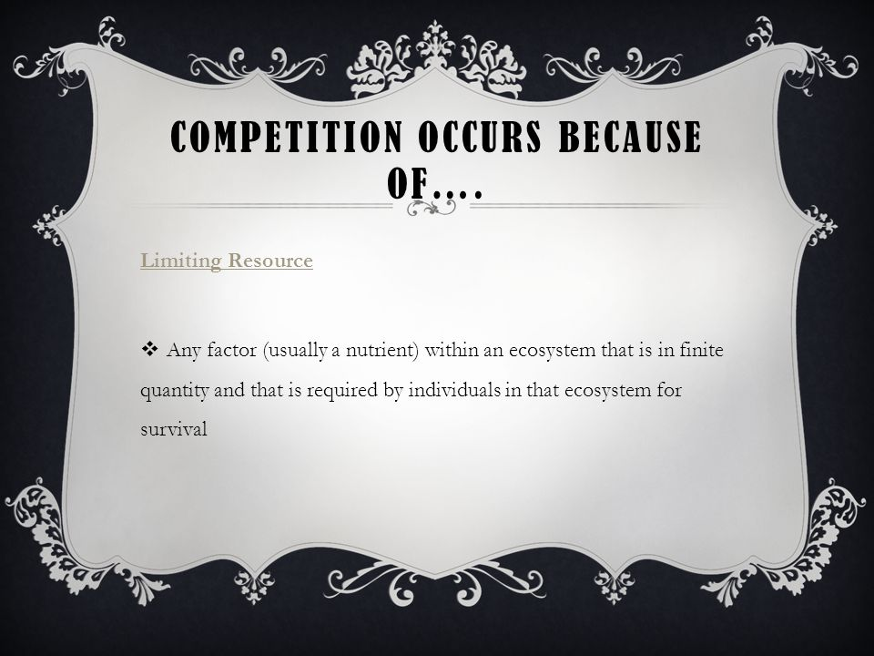 COMPETITION OCCURS BECAUSE OF….
